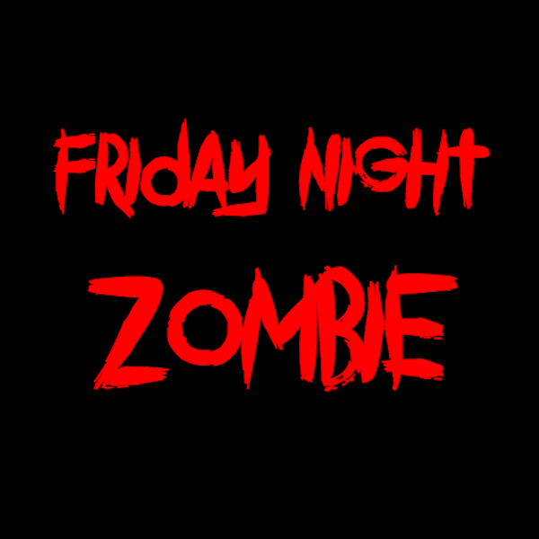 FRIDAY NIGHT ZOMBIE
